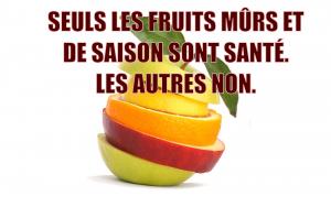 Seuls les fruits mûrs et de saison sont santé.
